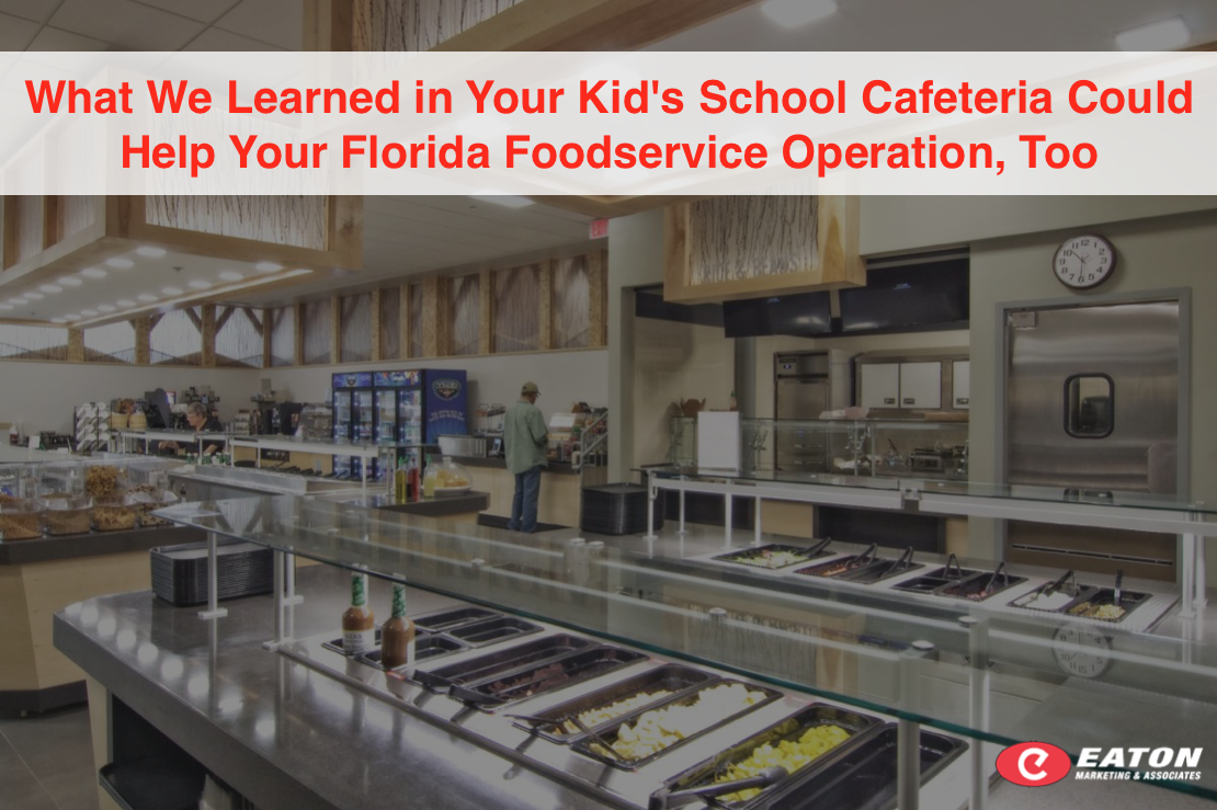 What We Learned in Your Kid's School Cafeteria Could Help Your Florida Foodservice Operation, Too